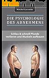 Psychologie des Abnehmens: Schlau und schnell Pfunde verlieren und Muskeln aufbauen