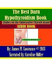 The Best Darn Hypothyroidism Book!: Studies on the Underactive Thyroid Gland