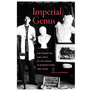 Imperial Genus: The Formation and Limits of the Human in Modern Korea and Japan (Asia Pacific Modern Book 14)
