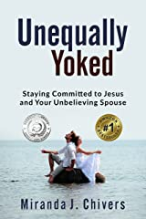Unequally Yoked: Staying Committed to Jesus and Your Unbelieving Spouse Kindle Edition