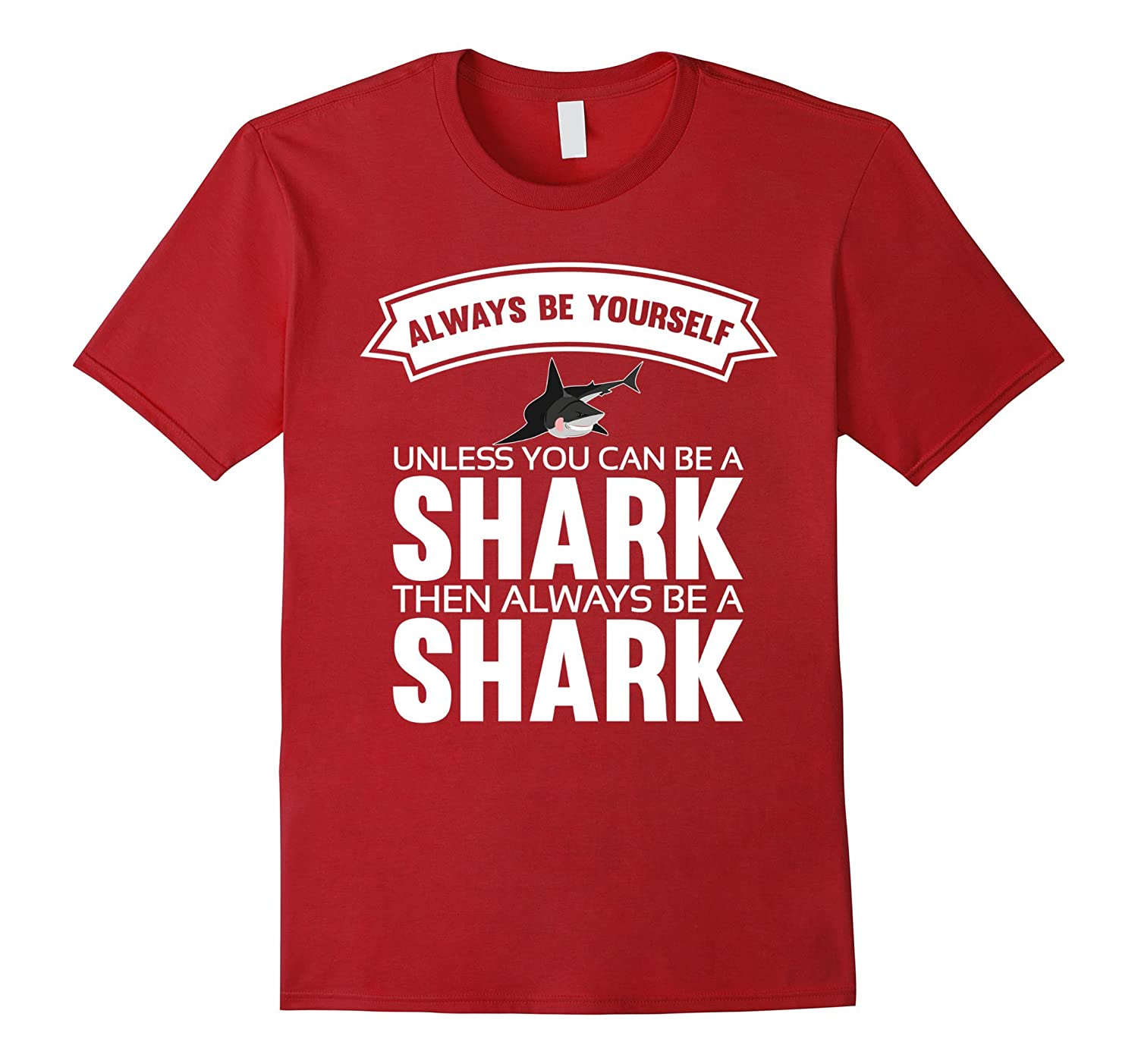 Always be yourself unless you can be a Shark Shirt-Art