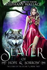 Slayer of Hope & Sorrow (The Curse of the Lycan Shifter Universe Book 2) Kindle Edition