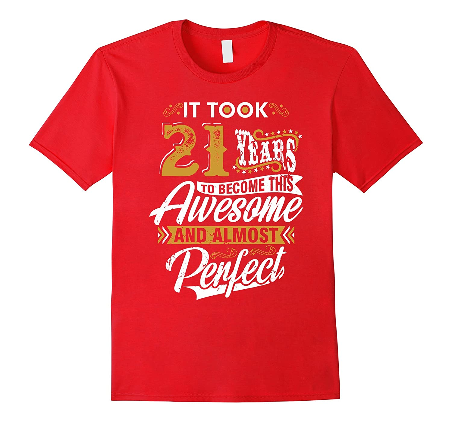 It took 21 years to become this Awesome and Perfect T Shirt-FL
