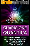 Guarigione quantica: La guida verso l'autoguarigione per più di 100 differenti malesseri