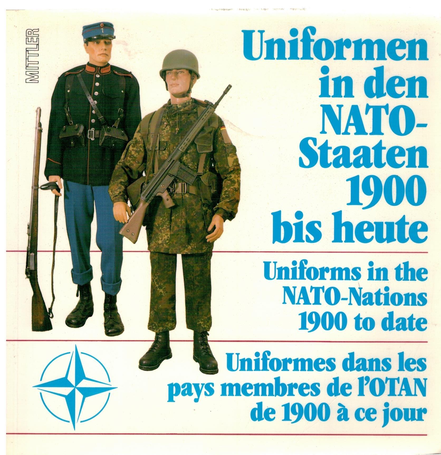 Uniformen in den NATO-Staaten 1900 bis heute: Uniforms in the NATO-Nations 1900 to date /Uniformes dans les pays membres de 1'OTAN 1900 à cejour