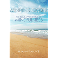 Minding Closely: The Four Applications of Mindfulness (English Edition)
