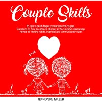 Couple Skills: 25 Tips to Build Deeper Connections for Couples: Questions on How to Enhance Intimacy in Your Mindful Relationship. Advice for Making Habits, Marriage and Communication Work