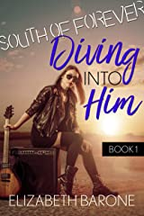Diving Into Him: A Rockstar Romance (South of Forever Book 1) Kindle Edition
