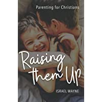 Raising Them Up: Parenting for Christians