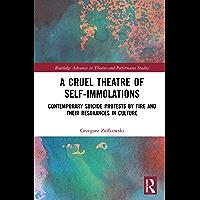 A Cruel Theatre of Self-Immolations: Contemporary Suicide Protests