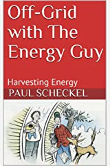 Off-Grid with The Energy Guy: Harvesting Energy (Back-40 Book 3) Kindle Edition