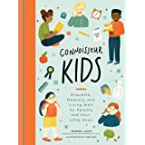 Connoisseur Kids: Etiquette, Manners, and Living Well for Parents and Their Little Ones (Etiquette for Children, Manner Books