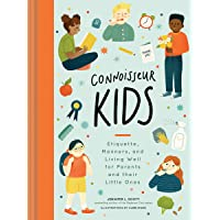 Connoisseur Kids: Etiquette, Manners, and Living Well for Parents and Their Little Ones (Etiquette for Children, Manner…