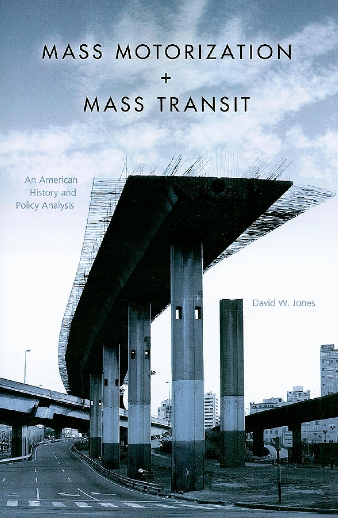 Mass Motorization and Mass Transit: An American History and Policy Analysis