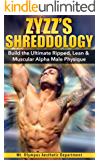 Bodybuilding: Zyzz's Shreddology: Build the Ultimate Ripped, Lean & Muscular Alpha Male Physique (Zyzz, Bodybuilding, Protein Shakes, IIFYM, Build Muscle, ... Six Pack Abs, Ripped, Alpha Male)