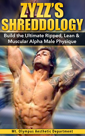 Bodybuilding: Zyzz�s Shreddology: Build the Ultimate Ripped; Lean & Muscular Alpha Male Physique (Zyzz; Bodybuilding; Protein Shakes; IIFYM; Build Muscle; ... Six Pack Abs; Ripped; Alpha Male)