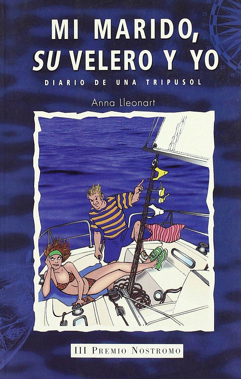 Mi marido, su velero y yo (NOSTROMO) Tapa blanda – 24 nov 1999 Anna Lleonart Editorial Juventud S.A. 8426131395