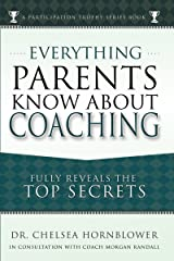 Everything Parents Know About Coaching: Fully Reveals Top Secrets (Participation Trophy Books Book 2) Kindle Edition