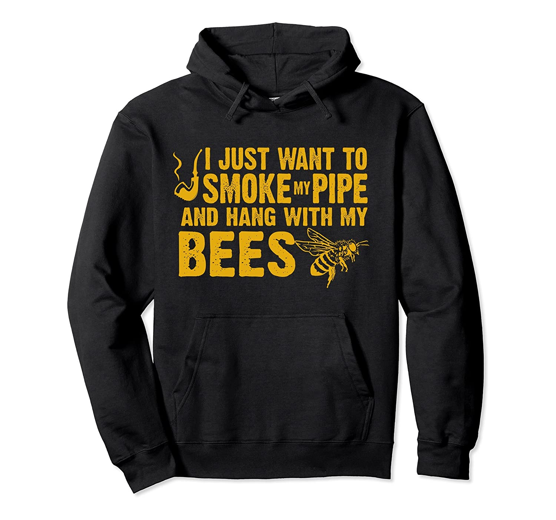 Beekeeper I Just Want to Smoke My Pipe Beekeeping Hoodie-ah my shirt one gift