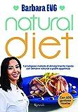 Natural diet. Il prodigioso metodo di dimagrimento rapido con alimenti naturali e piatti appetitosi
