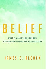 Belief: What It Means to Believe and Why Our Convictions Are So Compelling Hardcover