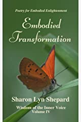Embodied Transformation, Wisdom of the Inner Voice Volume IV Kindle Edition