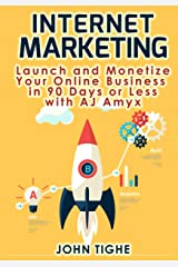 Internet Marketing: Launch Your Online Business in 90 Days or Less with AJ Amyx Kindle Edition