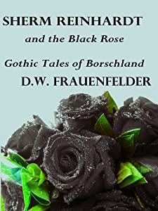 Sherm Reinhardt and the Black Rose: Gothic Tales of Borschland