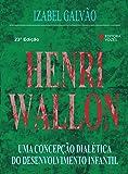 Henri Wallon. Uma Concepção Dialética do Desenvolvimento Infantil