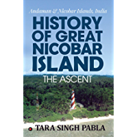 History of Great Nicobar Island The Ascent : Andaman & Nicobar Islands, India