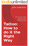 Tattoo: How to do it the Right Way: (tattoo lining, Tattoo stencils, Tattoo aftercare, tattoo troubleshooting)