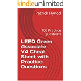 LEED Green Associate V4 Cheat Sheet with Practice Questions: 100 Practice Questions (English Edition)