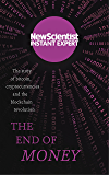 The End of Money: The story of bitcoin, cryptocurrencies and the blockchain revolution (New Scientist Instant Expert) (English Edition)