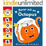 Never Ask An Octopus: Funny Read Aloud Story Book for Toddlers, Preschoolers, Kids Ages 3-6 (NEVER ASK... Children's Bedtime Story Picture Books 8)