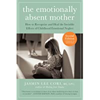The Emotionally Absent Mother, Updated and Expanded Second Edition: How to Recognize and Heal the Invisible Effects of…