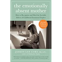 Emotionally Absent Mother: How to Recognize and Heal the Invisible Effects of Childhood Emotional Neglect