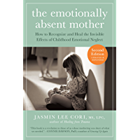 The Emotionally Absent Mother, Updated and Expanded Second Edition: How to Recognize and Heal the Invisible Effects of Childhood Emotional Neglect (English Edition)
