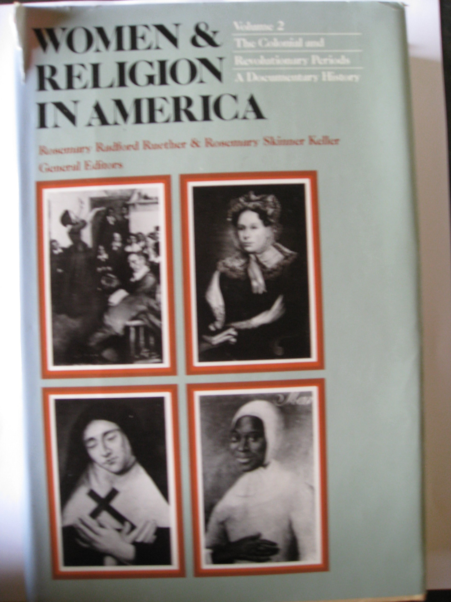 Women and Religion in America: In the Colonial and Revolutionary Periods v. 2 (Women & Religion in America)