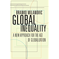 Global Inequality: A New Approach for the Age of Globalization (English Edition)