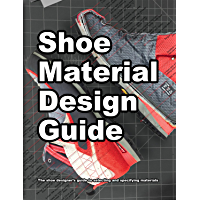 Shoe Material Design Guide: The shoe designers complete guide to selecting and specifying footwear materials (How Shoes Are Made  Book 2)