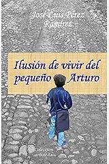 Ilusión de vivir del pequeño Arturo  (Spanish Edition) Kindle Edition