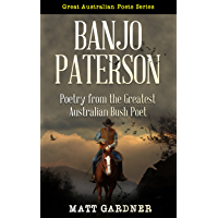Banjo Paterson: Poetry from the Greatest Australian Bush Poet (Great Australian Poets Series Book 1)