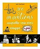 300 inventions auxquelles vous avez échappé ou pas...