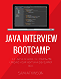 Java Interview Bootcamp: The Complete Guide To Finding And Landing Your Next Java Developer Role