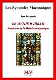 N.77 Le mythe d'Hiram, fondateur de la maîtrise