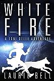 White Fire (A Toni Delle Adventure Book 1)