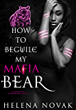 How to Beguile My Mafia Bear (Mobsters & Monsters Book 5)