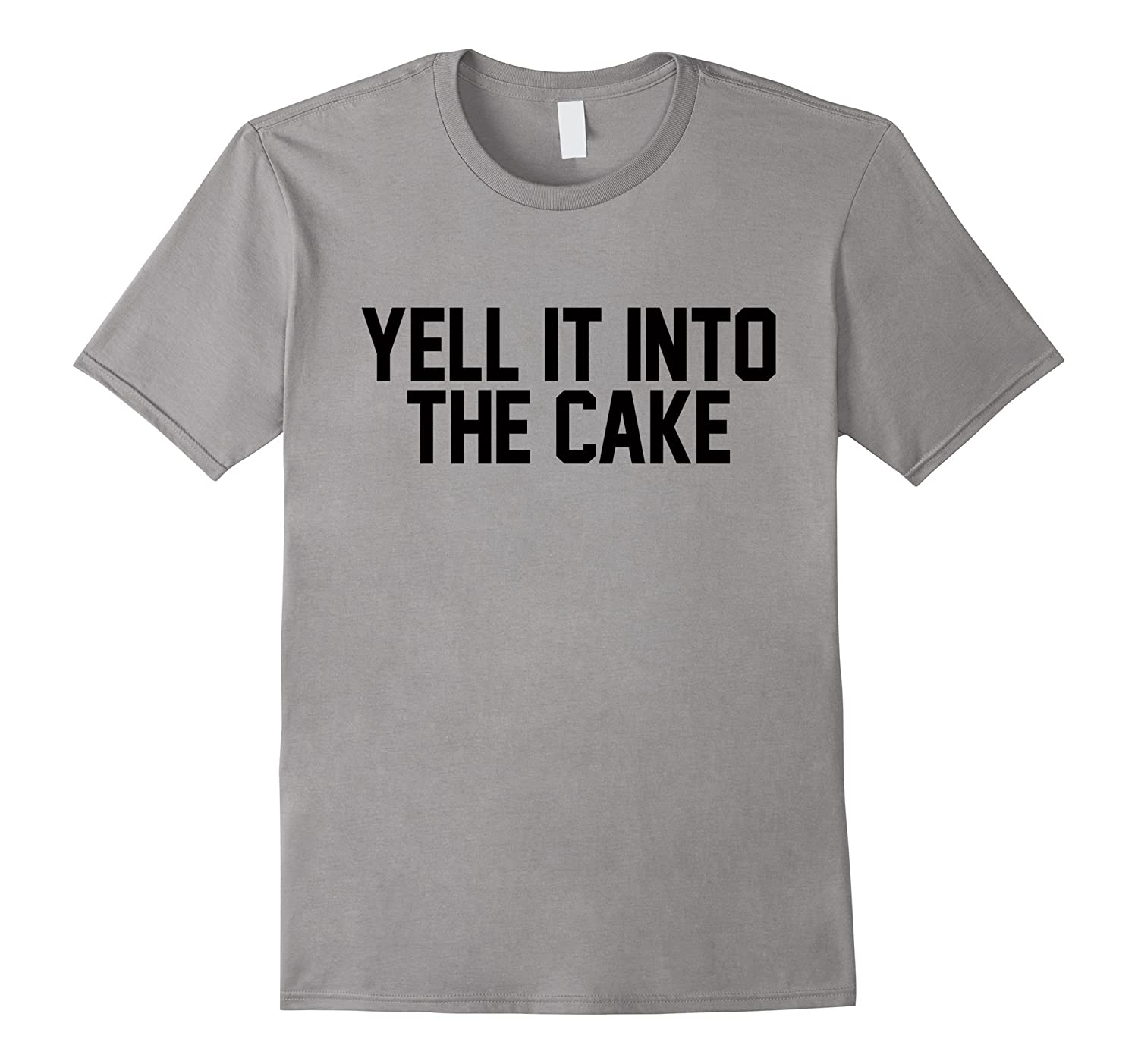 Yell It Into The Cake T-Shirt for Sheetcaking-Art