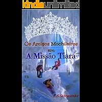 Missão Tiara (Os Amigos Mochileiros Livro 2)