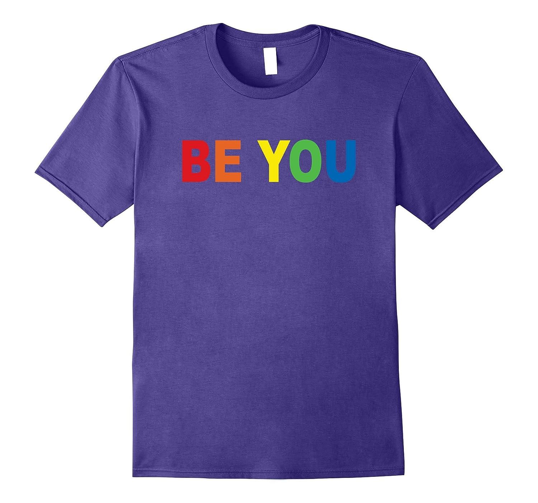 Be You Gay LGBT Pride Rainbow T-Shirt-RT